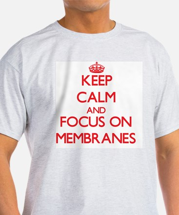 Keep Calm and focus on Membranes T-Shirt