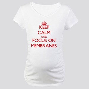 Keep Calm and focus on Membranes Maternity T-Shirt