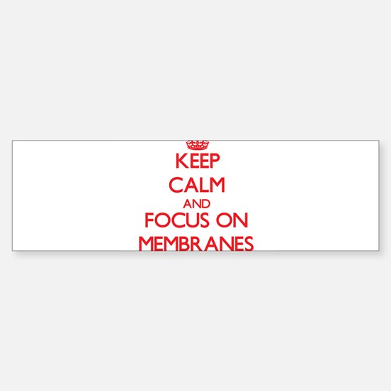 Keep Calm and focus on Membranes Bumper Bumper Bumper Sticker