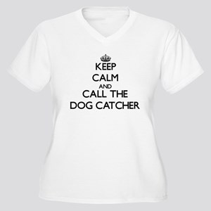 Keep calm and call the Dog Catcher Plus Size T-Shi