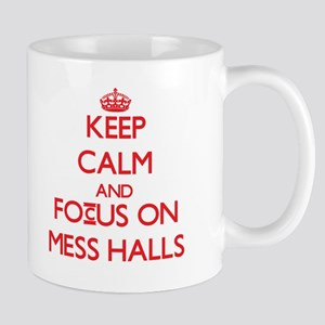 Keep Calm and focus on Mess Halls Mugs