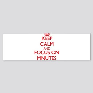 Keep Calm and focus on Minutes Bumper Sticker