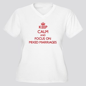 Keep Calm and focus on Mixed Marriages Plus Size T