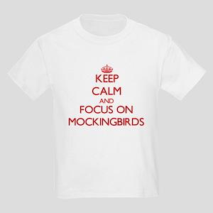 Keep Calm and focus on Mockingbirds T-Shirt