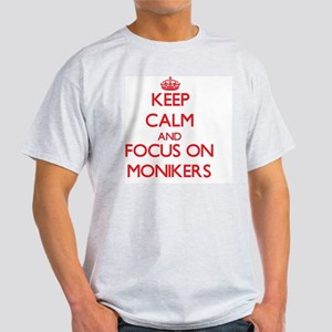Keep Calm and focus on Monikers T-Shirt