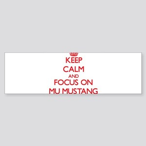 Keep Calm and focus on Mu Mustang Bumper Sticker