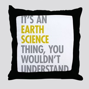 Its An Earth Science Thing Throw Pillow