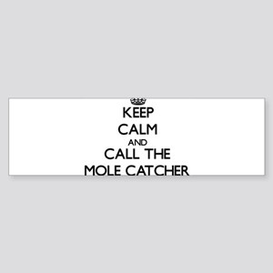 Keep calm and call the Mole Catcher Bumper Sticker