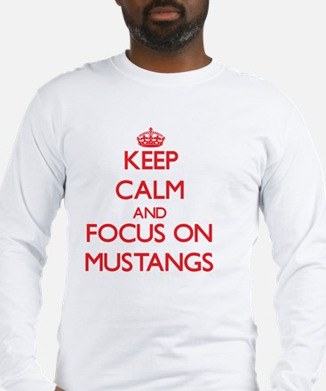 Keep Calm and focus on Mustangs Long Sleeve T-Shir