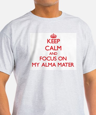 Keep Calm and focus on My Alma Mater T-Shirt