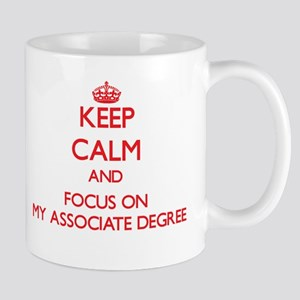Keep Calm and focus on My Associate Degree Mugs