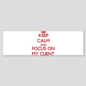 Keep Calm and focus on My Client Bumper Sticker