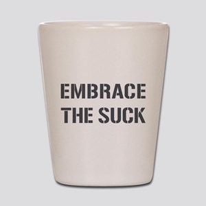 EMBRACE THE SUCK Shot Glass