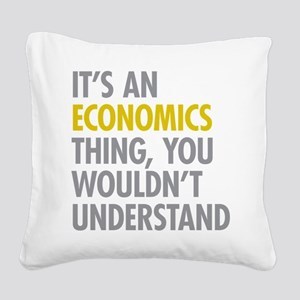 Its An Economics Thing Square Canvas Pillow