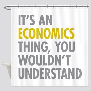 Its An Economics Thing Shower Curtain