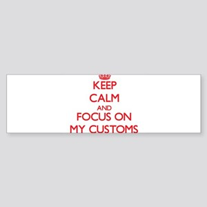 Keep Calm and focus on My Customs Bumper Sticker