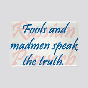 Fools And Madmen Speak the Truth Magnets