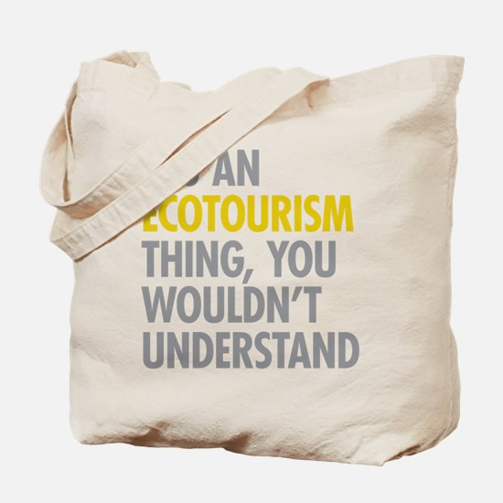 Its An Ecotourism Thing Tote Bag