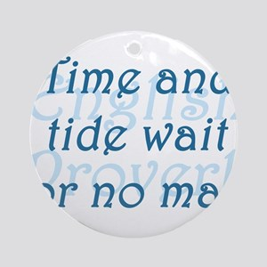 Time and Tide Wait for No Man Round Ornament