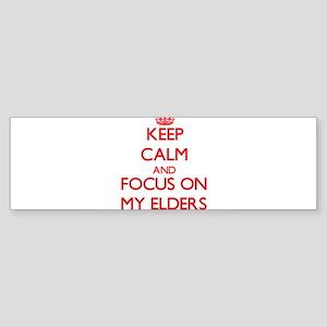 Keep Calm and focus on MY ELDERS Bumper Sticker