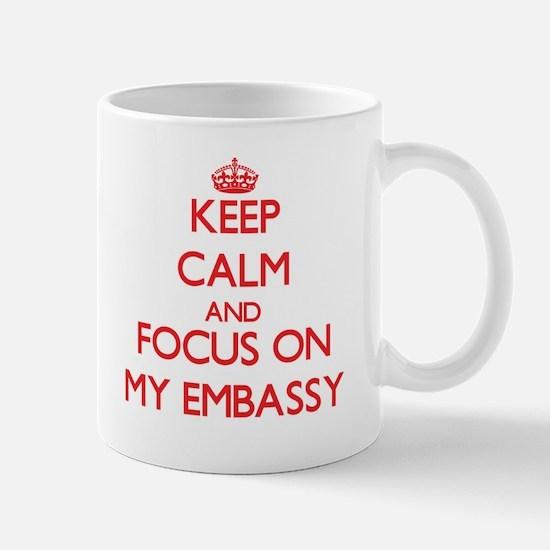 Keep Calm and focus on MY EMBASSY Mugs