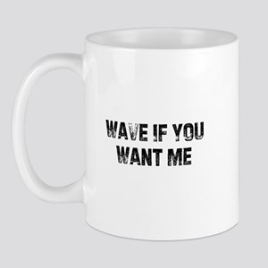 Wave If You Want Me Mug