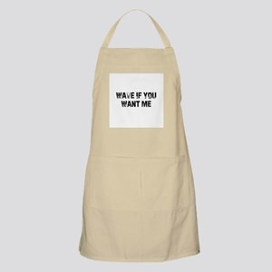 Wave If You Want Me BBQ Apron