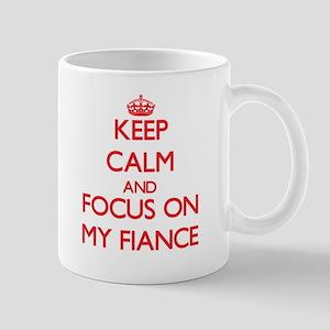 Keep Calm and focus on My Fiance Mugs