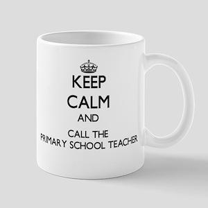 Keep calm and call the Primary School Teacher Mugs