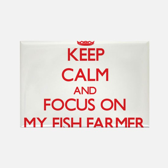 Keep Calm and focus on My Fish Farmer Magnets