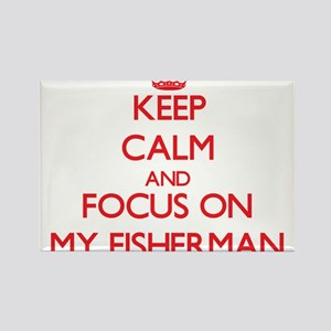 Keep Calm and focus on My Fisherman Magnets