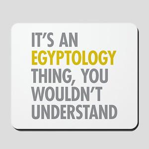 Its An Egyptology Thing Mousepad