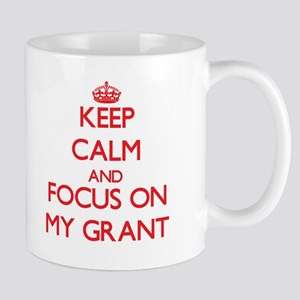 Keep Calm and focus on My Grant Mugs