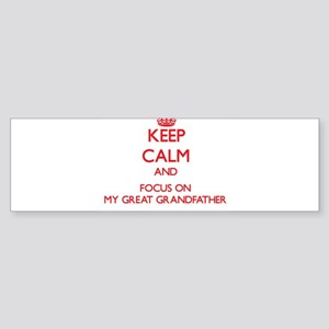 Keep Calm and focus on My Great Grandfather Bumper