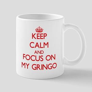 Keep Calm and focus on My Gringo Mugs