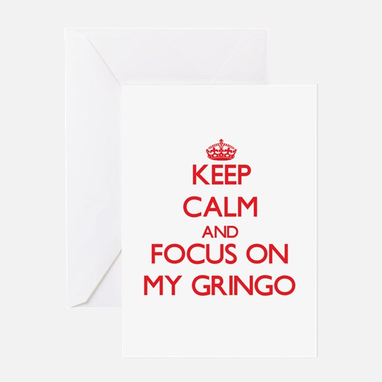 Keep Calm and focus on My Gringo Greeting Cards