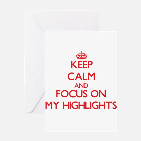 Keep Calm and focus on My Highlights Greeting Card