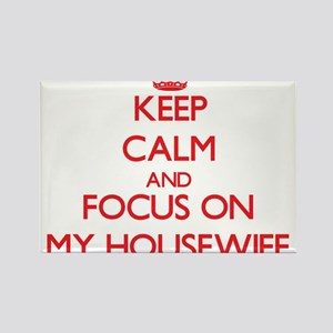 Keep Calm and focus on My Housewife Magnets