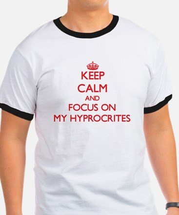 Keep Calm and focus on My Hyprocrites T-Shirt