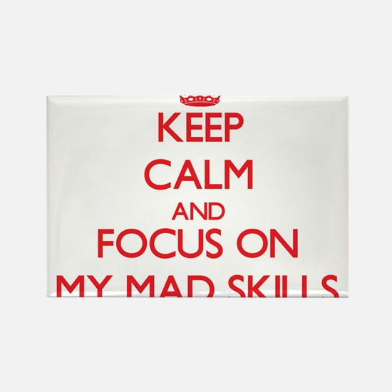 Keep Calm and focus on My Mad Skills Magnets