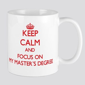 Keep Calm and focus on My Master'S Degree Mugs