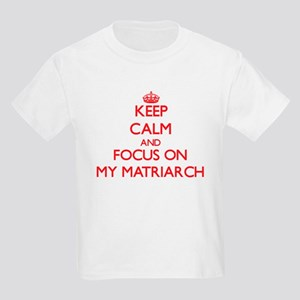 Keep Calm and focus on My Matriarch T-Shirt