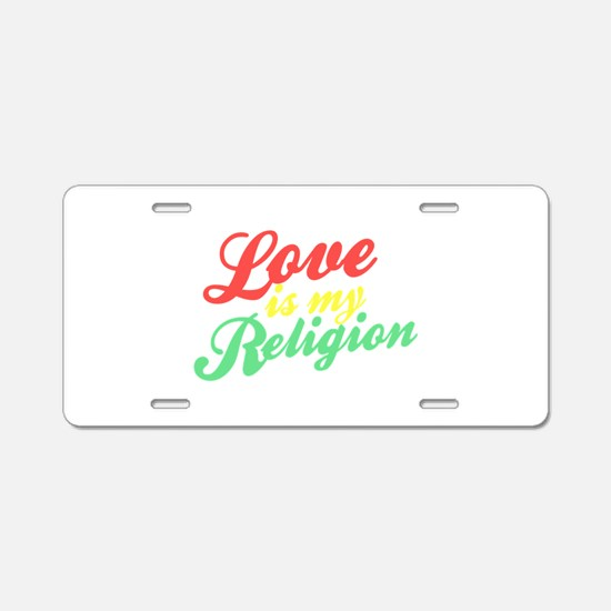 Love is my Religion Aluminum License Plate