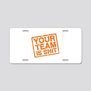 Your Team is Shit Aluminum License Plate