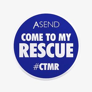 "Come To My Rescue Blue 3.5"" Button"