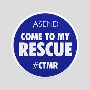 "Come To My Rescue Blue 3.5"" Button"