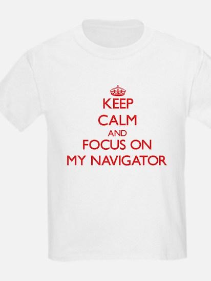 Keep Calm and focus on My Navigator T-Shirt