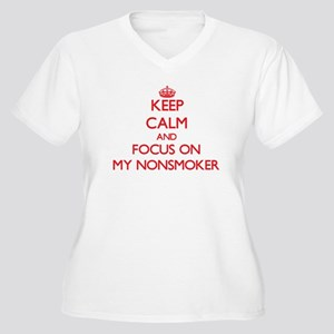 Keep Calm and focus on My Nonsmoker Plus Size T-Sh