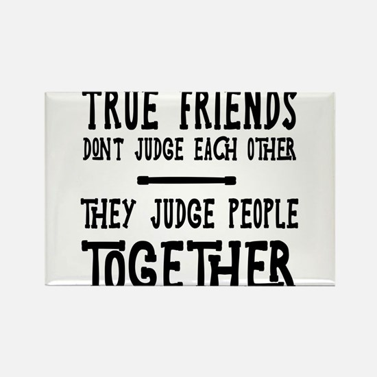 True Friends Don T Judge Each Other They Peo