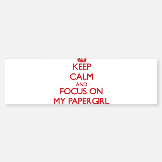Keep Calm and focus on My Papergirl Bumper Bumper Bumper Sticker